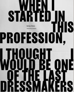 Quote: When I started in this profession, I thought I would be one of the last dressmakers
