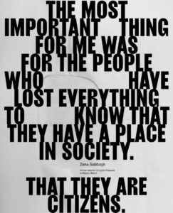 Quote: The most important thing for me was for the people who have lost everything to know that they have a place in society. That they are citizens.